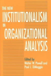 Cover of Paul J. DiMaggio and Walter W Powell, ed. The New Institutionalism in Organizational Analysis, 1991