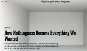 "Kyle Chayka, ""How Nothingness Became Everything We Wanted,"" New York Times Magazine, Jan. 19, 2021 (headline, with illustration by Justin Metz)"